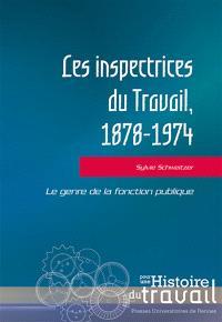 Les inspectrices du travail, 1878-1974 : le genre de la fonction publique