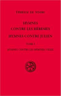 Hymnes contres les hérésies ; Hymnes contre Julien. Volume 1, Hymnes contre les hérésies I-XXIX