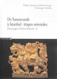Hommages à Pierre Chuvin. Volume 2, De Samarcande à Istanbul : étapes orientales