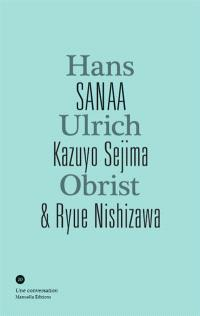 SANAA, Kazuyo Sejima & Ryue Nishizawa, Hans Ulrich Obrist : une conversation