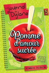 Le journal de Dylane. Volume 5, Pomme d'amour sucrée