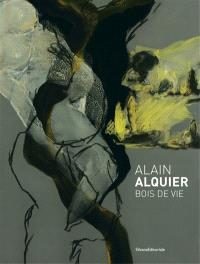 Alain Alquier : bois de vie
