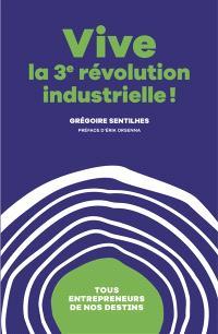 Vive la 3e révolution industrielle ! : tous entrepreneurs de nos destins