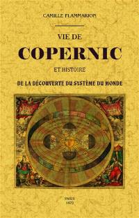Vie de Copernic et histoire de la découverte du système du monde