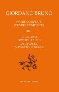 Opere complete = Oeuvres complètes. Volume 3-1, De la causa, principio et uno = De la cause, du principe et de l'un