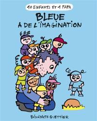 10 enfants et 1 papa. Volume 5, Bleue a de l'imagination