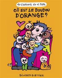 10 enfants et 1 papa. Volume 6, Où est le doudou d'Orange ?