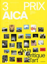 3 prix AICA France de la critique d'art : 2013, 2014, 2015