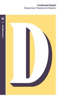 Descartes : l'homme et l'oeuvre