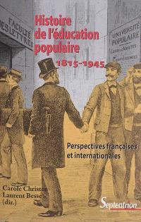 Histoire de l'éducation populaire : 1815-1945 : perspectives françaises et internationales