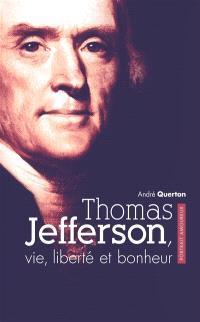 Thomas Jefferson : vie, liberté et bonheur
