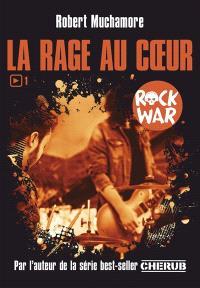 Rock War. Volume 1, La rage au coeur