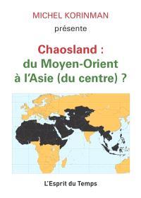 Chaosland : du Moyen-Orient à l'Asie (du centre) ?