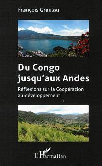 Du Congo jusqu'aux Andes : réflexions sur la coopération au développement