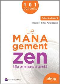 Le management zen : allier performance et sérénité : 101 conseils