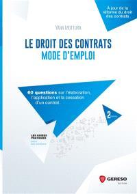Le droit des contrats : mode d'emploi : 60 questions sur l'élaboration, l'application et la cessation d'un contrat
