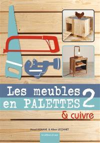 Les meubles en palettes & cuivre. Volume 2