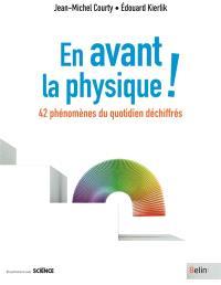 En avant la physique ! : 42 phénomènes du quotidien déchiffrés