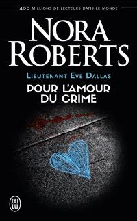 Lieutenant Eve Dallas. Volume 41, Pour l'amour du crime