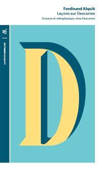 Leçons sur Descartes : science et métaphysique chez Descartes
