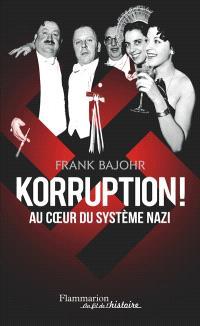 Korruption ! : au coeur du système nazi