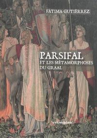 Parsifal : et les métamorphoses du Graal