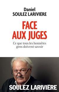 Face aux juges : ce que tous les honnêtes gens doivent savoir