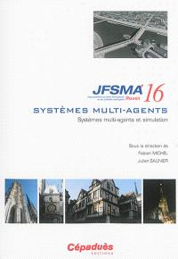 Systèmes multi-agents et simulation : actes des JFSMA'16, 5-7 octobre 2016, Saint-Martin-du-Vivier, Rouen