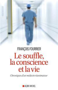 Le souffle, la conscience et la vie : chroniques d'un médecin réanimateur