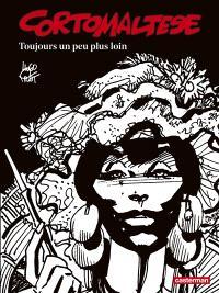 Corto Maltese : en noir et blanc. Volume 3, Toujours un peu plus loin