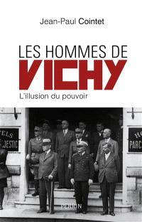 Les hommes de Vichy : l'illusion du pouvoir