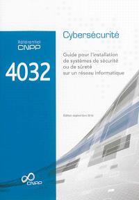 Référentiel CNPP 4032 : cybersécurité : guide pour l'installation de systèmes de sécurité ou de sûreté sur un réseau informatique
