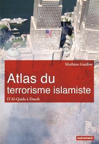 Atlas du terrorisme islamiste : d'al-Qaida à Daech
