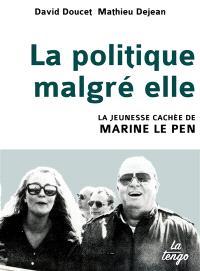 La politique malgré elle : la jeunesse cachée de Marine Le Pen