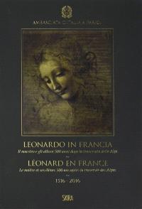 Léonard en France : le maître et ses élèves 500 ans après la traversée des Alpes, 1516-2016 = Leonardo in Francia : il maestro e gli allievi 500 anni dopo la traversata delle Alpi