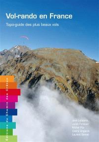 Vol-rando en France : topo-guide des plus beaux vols