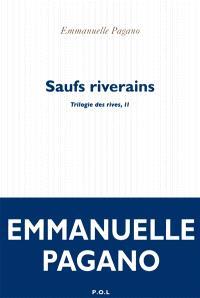 Trilogie des rives. Volume 2, Saufs riverains