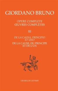 Opere complete = Oeuvres complètes. Volume 3, De la causa, principio et uno = De la cause, du principe et de l'un