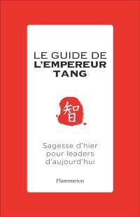 Le guide de l'empereur Tang : sagesse d'hier pour leaders d'aujourd'hui