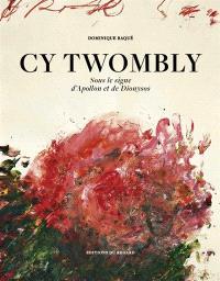 Cy Twombly : sous le signe d'Apollon et de Dionysos