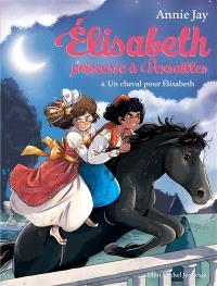 Elisabeth, princesse à Versailles. Volume 6, Un cheval pour Elisabeth