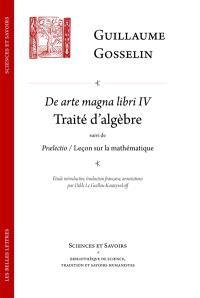 De arte magna libri IV : traité d'algèbre; Suivi de Praelectio : leçon sur la mathématique