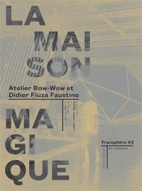Transphère : art-architecture. Volume 2, La maison magique : Atelier Bow-Wow et Didier Fiuza-Faustino