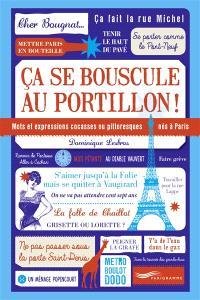Ca se bouscule au portillon ! : mots et expressions cocasses ou pittoresques nés à Paris