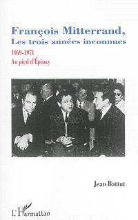 François Mitterrand, les trois années inconnues : 1969-1971 : au pied d'Epinay