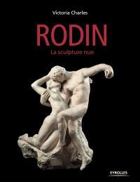 Auguste Rodin : la sculpture nue