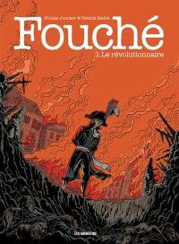 Fouché. Volume 1, Le révolutionnaire