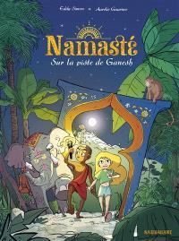 Namasté. Volume 1, Sur la piste de Ganesh