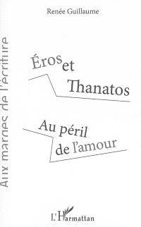 Eros et Thanatos : au péril de l'amour