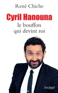Cyril Hanouna : le bouffon qui devint roi